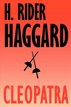 Cleopatra: Being an Account of the Fall and Vengeance of Harmachis, the Royal Egyptian, as Set Forth by His Own Hand