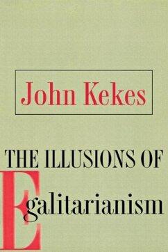 The Illusions of Egalitarianism - Kekes, John