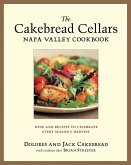 The Cakebread Cellars Napa Valley Cookbook: Wine and Recipes to Celebrate Every Season's Harvest