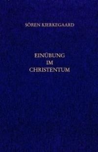 Einübung im Christentum. Gesammelte Werke und Tagebücher. 26. Abt. Bd. 18 - Kierkegaard, Sören