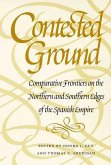 Contested Ground: Comparative Frontiers on the Northern and Southern Edges of the Spanish Empire