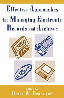 Effective Approaches for Managing Electronic Records and Archives - Dearstyne, Bruce W.