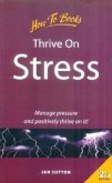 Thrive on Stress: Manage Pressure and Positively Thrive on It!