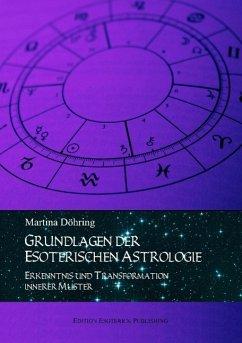 Grundlagen der esoterischen Astrologie - Döhring, Martina