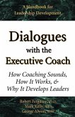 Dialogues with the Executive Coach: How Coaching Sounds, How It Works, and Why It Develops Leaders