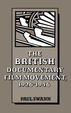 The British Documentary Film Movement, 1926 1946 - Swann, Paul Paul, Swann