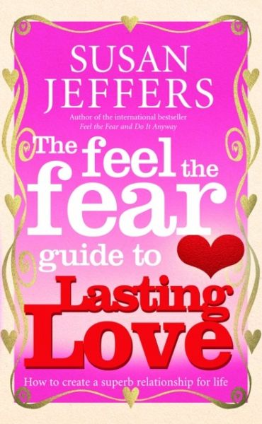 The Feel the Fear Guide to...Lasting Love - Jeffers, Susan J.