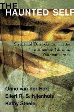 The Haunted Self - Hart, Onno van der, Ph.D.; Nijenhuis, Ellert R. S.; Steele, Kathy