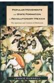 Popular Movements and State Formation in Revolutionary Mexico: The Agraristas and Cristeros of Michoacan