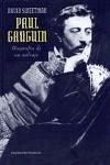 Paul Gauguin : biografía de un salvaje