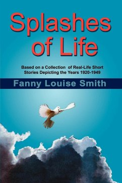 Splashes of Life: Based on a Collection of Real-Life Short Stories Depicting the Years 1920-1949