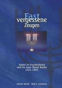 Fast vergessene Zeugen. Juden in Freudenburg und im Saar- Mosel-Raum 1321 - 1943 - Heidt, Günter; Lennartz, Dirk S.