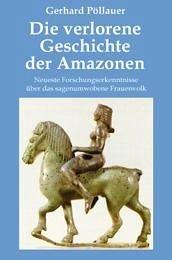 Die verlorene Geschichte der Amazonen - Pöllauer, Gerhard