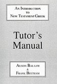 Introduction to New Testament Greek: Tutor's Manual: A Quick Course in the Reading of Koine Greek