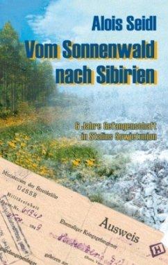 Vom Sonnenwald nach Sibirien - Seidl, Alois