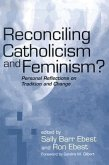 Reconciling Catholicism and Feminism?: Personal Reflections on Tradition and Change