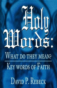 Holy Words: What Do They Mean?: Key Words of Faith - Rebeck, David P.