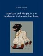 Medizin und Magie in der modernen indonesischen Prosa - Bandel, Katrin