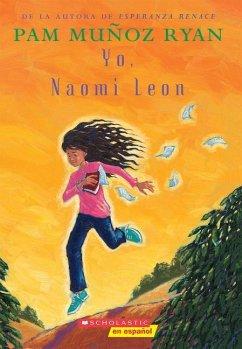 Yo, Naomi León (Becoming Naomi Leon) - Ryan, Pam Munoz