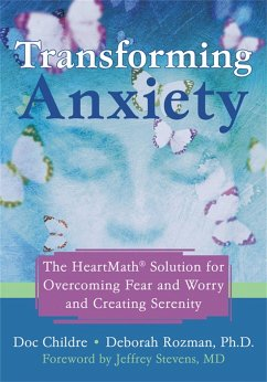 Transforming Anxiety: The Heartmath Solution for Overcoming Fear and Worry and Creating Serenity - Childre, Doc; Rozman, Deborah