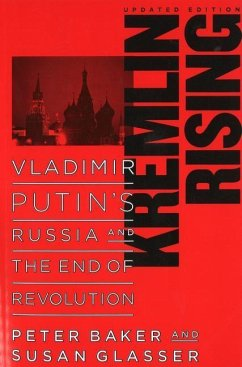 Kremlin Rising: Vladimir Putin's Russia and the End of Revolution, Updated Edition - Baker, Peter; Glasser, Susan