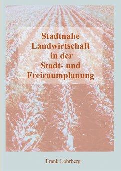 Stadtnahe Landwirtschaft in der Stadt- und Freiraumplanung - Lohrberg, Frank