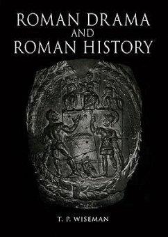 Roman Drama and Roman History - Wiseman, T. P.