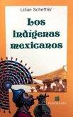 Los Indigenas Mexicanos: Ubicacion Geografica, Organizacion Social y Politica, Economia, Religion y Costumbres = Indigenous Groups of Mexico