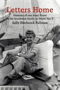 Letters Home: Memoirs of one Army Nurse in the Southwest Pacific in World War II