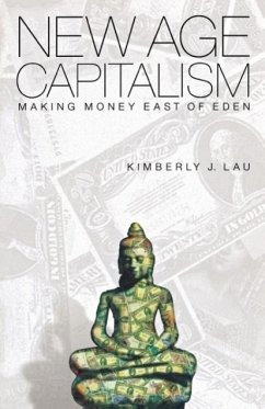 New Age Capitalism: Making Money East of Eden - Lau, Kimberly J.