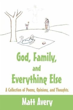 God, Family, and Everything Else: A Collection of Poems, Opinions, and Thoughts.