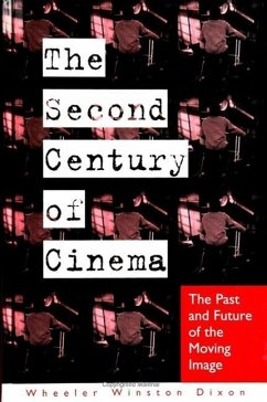 The Second Century of Cinema: The Past and Future of the Moving Image - Dixon, Wheeler Winston