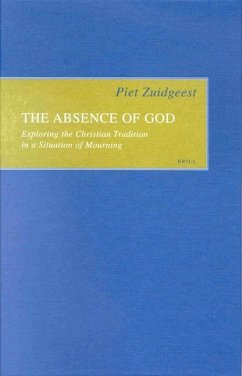 The Absence of God the Absence of God: Exploring the Christian Tradition in a Situation of Mourningexploring the Christian Tradition in a Situation of - Zuidgeest, Piet