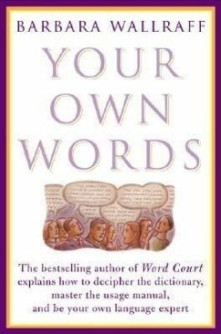 Your Own Words: The Bestselling Author of Word Court Explains How to Decipher Decipher the Dictionary, Master the Usage Manual, and Be - Wallraff, Barbara