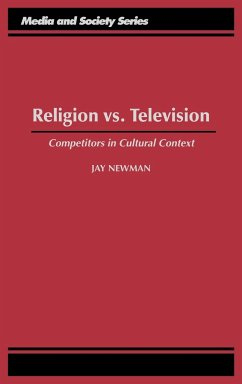 Religion vs. Television: Competitors in Cultural Context - Newman, Jay Newsman, Jay