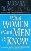 What Women Want Men to Know: The Ultimate Book about Love, Sex, and Relationships for You - And the Man You Love