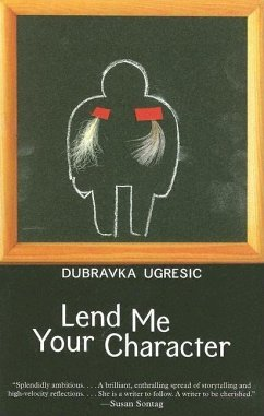 Lend Me Your Character - Ugresic, Dubravka