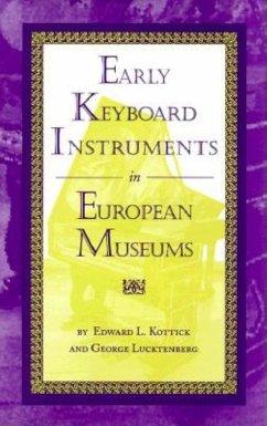 Early Keyboard Instruments in European Museums - Kottick, Edward L.; Lucktenberg, George