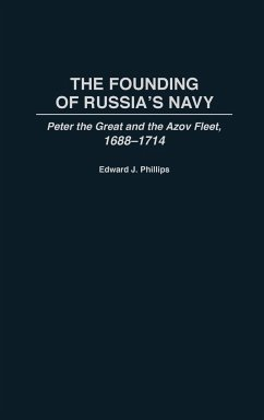 The Founding of Russia's Navy - Phillips, Edward J.