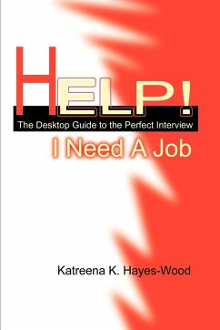 Help! I Need A Job: The Desktop Guide to the Perfect Interview
