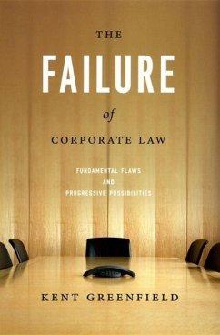 The Failure of Corporate Law: Fundamental Flaws & Progressive Possibilities