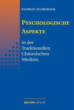 Psychologische Aspekte in der Traditionellen Chinesischen Medizin - Ploberger, Florian