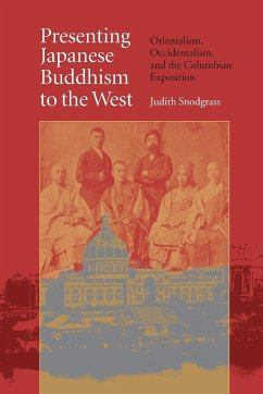 Presenting Japanese Buddhism to the West: Orientalism, Occidentalism, and the Columbian Exposition - Snodgrass, Judith