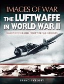 The Luftwaffe in World War II: Rare Photographs from Wartime Archives