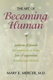 The Art of Becoming Human: Patterns of Growth, the Adventure of Living, Love & Separation, Limitless Possibilities