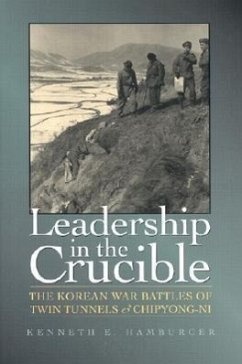 Leadership in the Crucible: The Korean War Battles of Twin Tunnels & Chipyong-Ni - Hamburger, Kenneth E.
