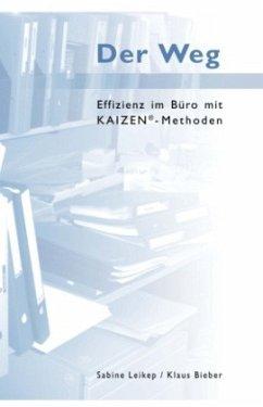 Der Weg - Effizienz im Büro mit Kaizen-Methoden - Leikep, Sabine; Bieber, Klaus