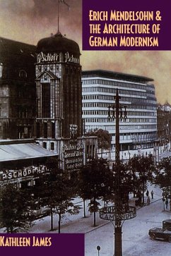 Erich Mendelsohn and the Architecture of German Modernism - James, Kathleen