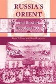 Russia's Orient: Imperial Borderlands and Peoples, 1700-1917