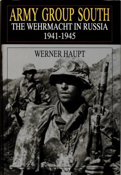 Army Group South: The Wehrmacht in Russia 1941-1945 - Haupt, Werner